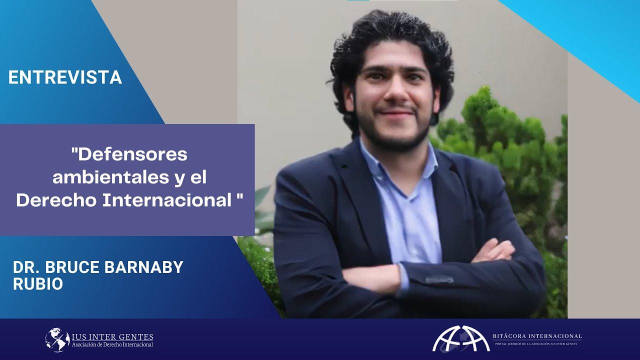 Entrevista al Dr. Barnaby Rubio - Defensores del medio ambiente y el Derecho Internacional