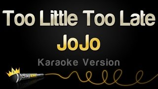 JoJo - Too Little, Too Late (Karaoke Version)