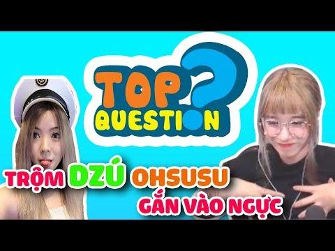 Top-Question tập8 : Trộm dzú OHSUSU gắn vào ngực