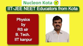 Kinematics - 02 By RS Sir B.Tech IIT Kanpur @ NUCLEON IIT JEE / NEET PHYSICS KOTA