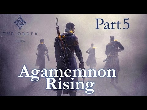 The Order: 1886 - Let's Play (Walkthrough Gameplay) Part 5 - Agamemnon Rising