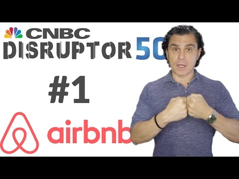 CNBC Names Airbnb #1 DISRUPTOR for its 2017 Top 50 Disruptors List! (and why it's important)