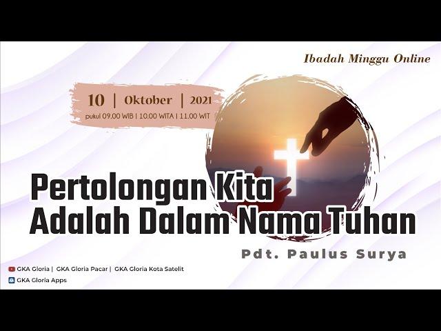 Kebaktian Umum - Pdt. Paulus Surya - Pertolongan Kita Adalah Dalam Nama Tuhan -  10 Oktober 2021