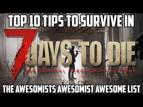 Top 10 Tips for Surviving in 7 Days to Die. (Awesome List)