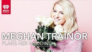 What Are Meghan Trainor's Wedding Plans? | Exclusive Interview