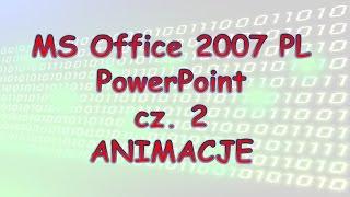 017 MS Office 2007 PowerPoint cz 2 ANIMACJE