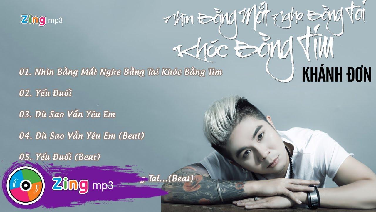 Nhìn Bằng Mắt Nghe Bằng Tai Khóc Bằng Tim - Khánh Đơn (Album)