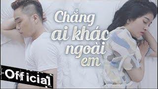 Chẳng Ai Khác Ngoài Em - Âu Nam Thái (Official MV 4K)