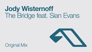 Jody Wisternoff - The Bridge feat. Sian Evans (Original Mix)