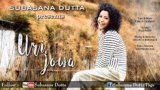 URI JOWA | Subasana Dutta | Latest Assamese Modern Song