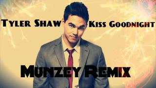 Tyler Shaw - Kiss Goodnight (Munzey Remix)