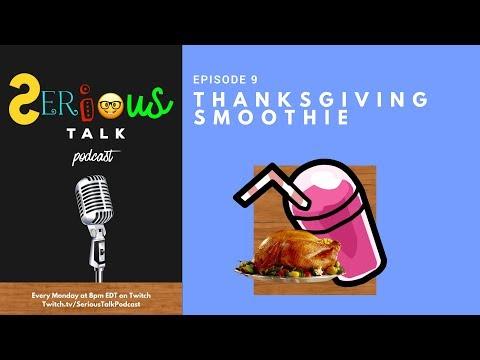 Serious Talk Show   Ep. 9 Thanksgiving Smoothie