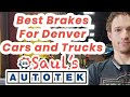 Finding The Best Brakes For Your Denver Car Or Truck | Saul's Automotive | Denver CO
