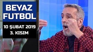 (..) Beyaz Futbol 10 Şubat 2019 Kısım 3/5 - Beyaz TV