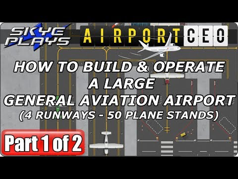 Airport CEO 1/2 - How to Build & Operate a Large General Aviation Airport - Let's Play / Gameplay