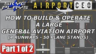Airport CEO 1/2 - How to Build & Operate a Large General Aviation Airport - Let