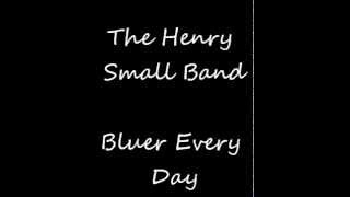 The Henry Small Band, Bluer Every Day