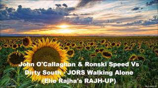 John O'Callaghan & Ronski Speed Vs Dirty South - JORS Walking Alone (Elie Rajha's RAJH-UP)