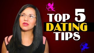 TOP 5 DATING TIPS (What NOT to do)