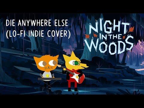 Die Anywhere Else [Night In The Woods Lo-Fi Indie Cover]
