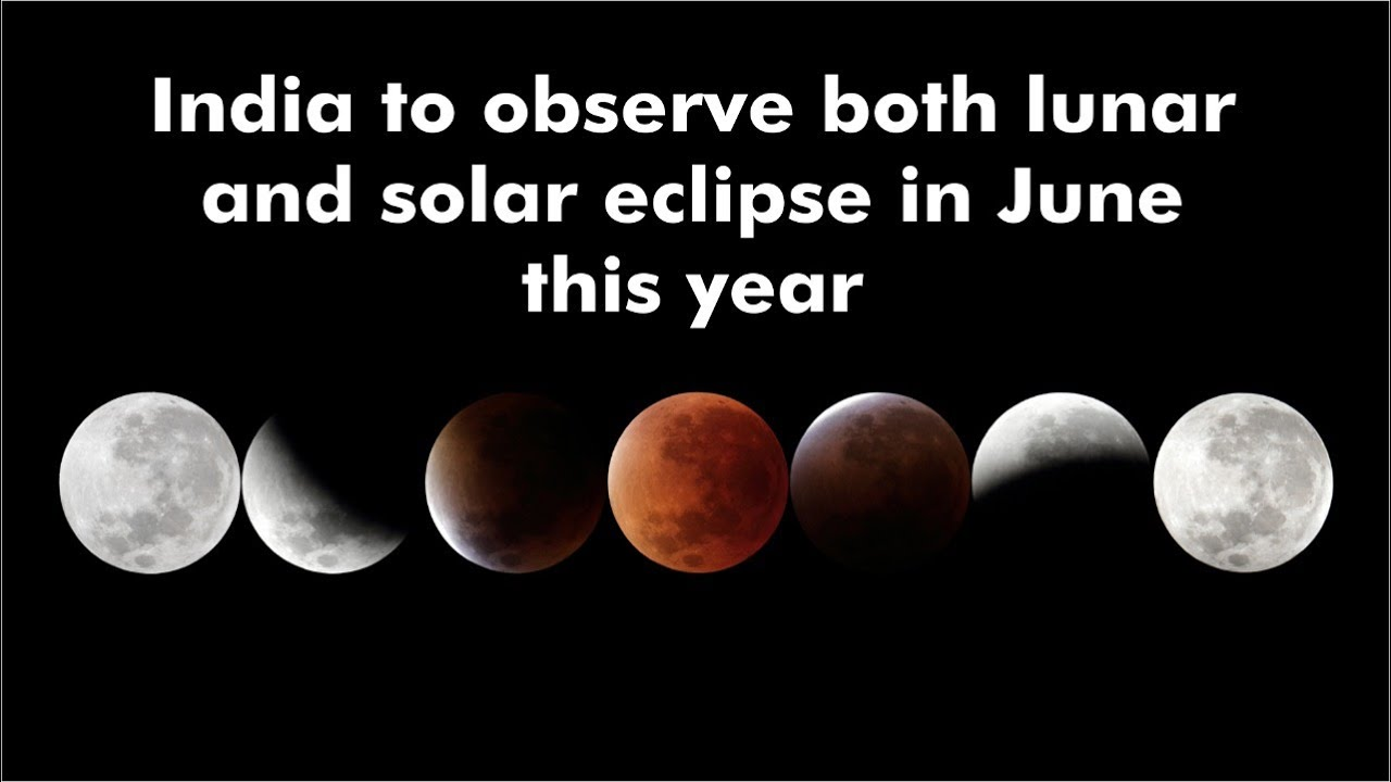 India to observe both lunar and solar eclipse in June this year