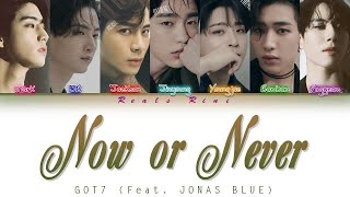 NOW OR NEVER - GOT7 (갓세븐) feat. Jonas Blue [Color Coded Lyri…