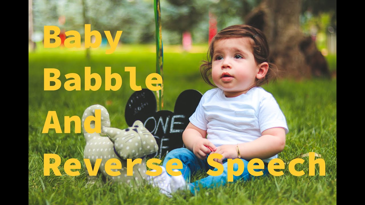 Baby Babble and Reverse Speech