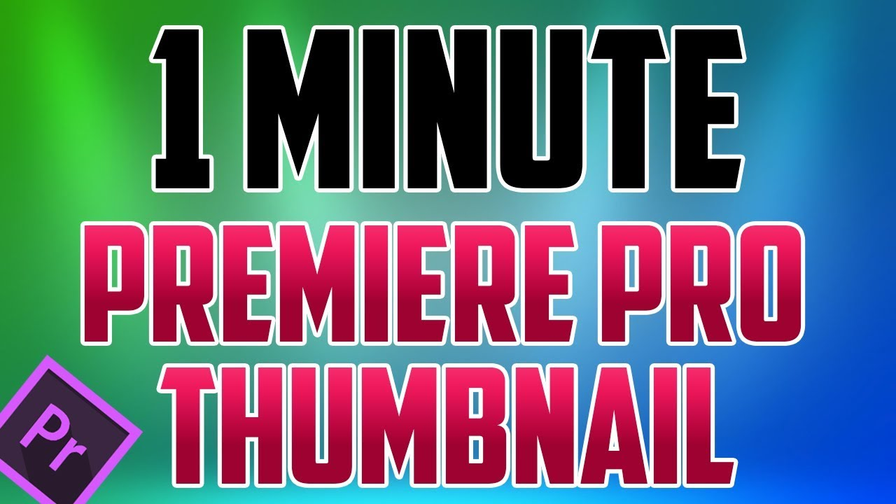 9ad806e0ffe Premiere Pro CC : How to Make a Thumbnail - YouTube