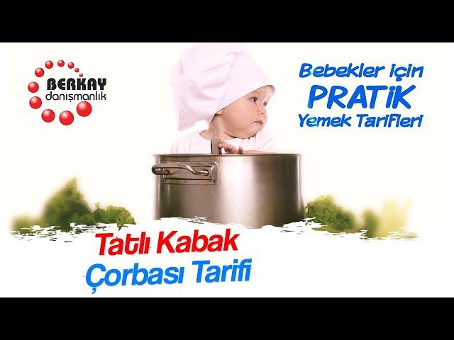 Tatlı Kabak Çorbası Tarifi - Bebekler İçin Sebze Çorbaları -Pratik Bebek Yemekleri-Balkabağı Çorbası