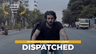 Dispatched |  Winner - Bronze Film Of the year | Professional Filmmaking | India Film Project 2017