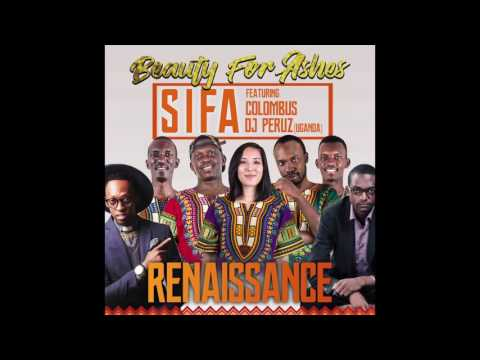 Sifa (Audio) - Beauty For Ashes ft. Columbus and DJ Peruz