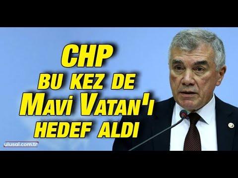 CHP bu kez de Mavi Vatan'ı hedef aldı