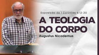 A Teologia do Corpo - Augustus Nicodemus (1Co 6:12-20)