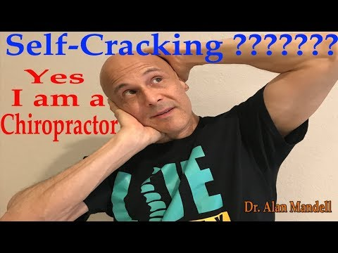 Are You Really Wanting to Crack Your Own Neck and Back? - Dr. Alan Mandell/Chiropractor