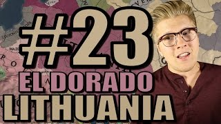 Europa Universalis 4 Gameplay: Let's Play El Dorado - Lithuania [Part 23]