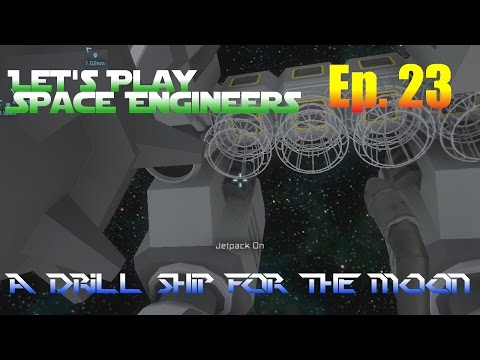 Let's Play Space Engineers Ep. 23 - A Drill Ship For The Moon