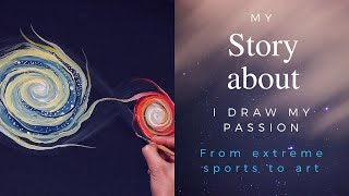 MY CHANGING LIFE STORY ABOUT I DRAW MY PASSION -  From extreme sports to art