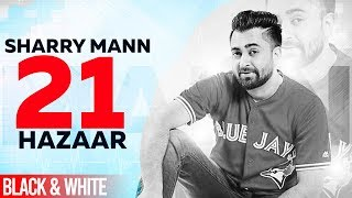 21 Hazaar (Official B&W )   Sharry Maan   Rana Ranbir   Latest Punjabi Songs 2019