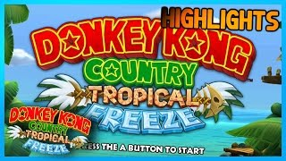 HIGHLIGHTS: Let's Play Donkey Kong Country: Tropical Freeze