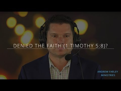 Denied the Faith (1 Timothy 5:8)?   Andrew Farley