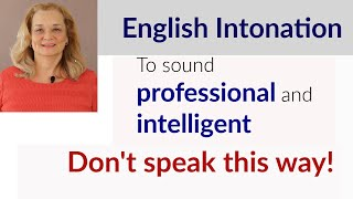 English Intonation - to sound professional and intelligent, don't speak this way. (American English)