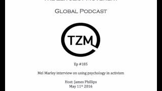 TZM global radio: Ep 185 Mel Marley interview on using psychology in activism