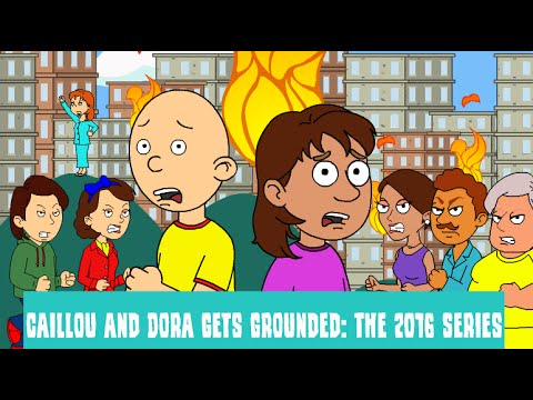 Caillou and Dora Gets Grounded: The 2016 Series