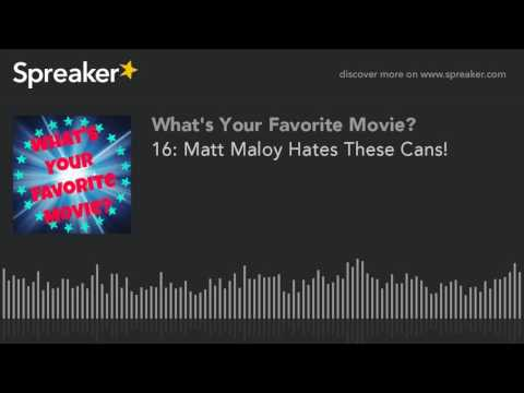 16: Matt Maloy Hates These Cans!