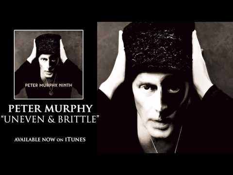 Peter Murphy - Uneven and Brittle [Audio]