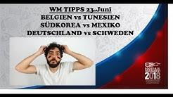 WM Tipps 23.Juni: VORHERSAGEN FÜR BELGIEN - TUNESIEN / DEUTSCHLAND - SCHWEDEN / MEXIKO - SÜDKOREA