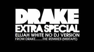 Drake - Extra Special (Elijah White No DJ Version)