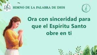 Himno cristiano | Ora con sinceridad para que el Espíritu Santo obre en ti