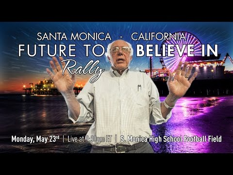 Bernie Sanders LIVE from Santa Monica, CA - A Future to Believe in Rally - #Calibernication