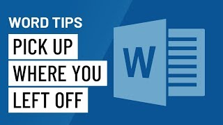 Word Quick Tip: Pİck Up Where You Left Off